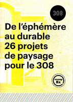 Soulier H., coll., « Le 308, de l'éphémère au durable», De l'éphémère au durable: 26 projets de paysage pour le 308, Ordre des Architectes/ENSAPbx, Bordeaux, p. 4-5.